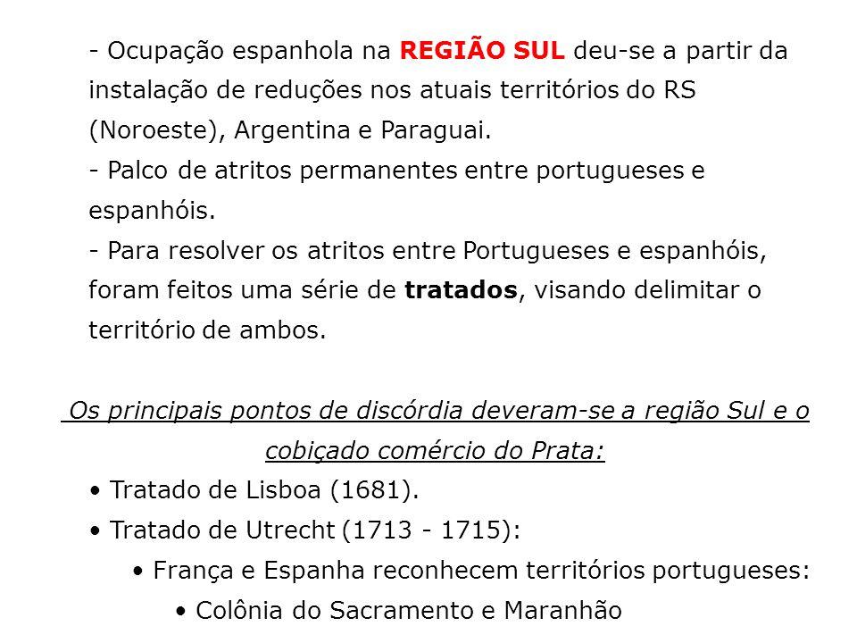- Ocupação espanhola na REGIÃO SUL deu-se a partir da instalação de reduções nos atuais territórios do RS (Noroeste), Argentina e Paraguai. - Palco de
