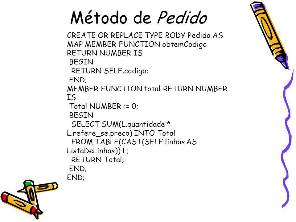CREATE OR REPLACE TYPE BODY Pedido AS MAP MEMBER FUNCTION obtemCodigo RETURN NUMBER IS BEGIN RETURN SELF.codigo; END; MEMBER FUNCTION total RETURN NUM
