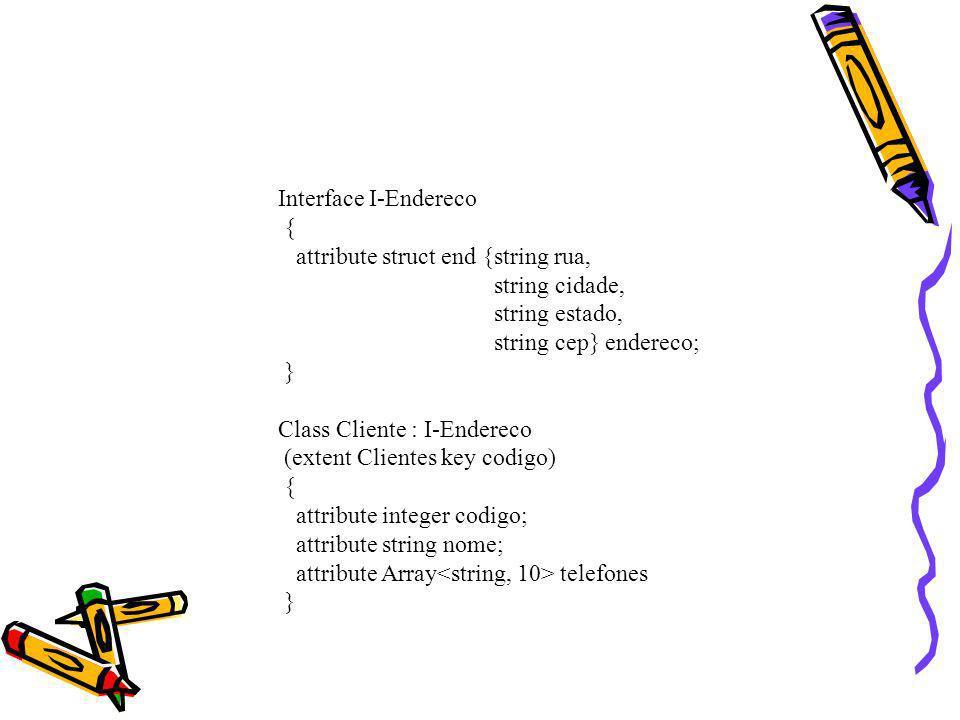 Class Pedido : I-Endereco (extent Pedidos key codigo) { attribute integer codigo; attribute date data_pedido; attribute date data_entrega; attribute List<struct linha{integer num_linha, integer quantidade, float desconto}> linhas; relationship List refere_se; relationship Cliente feito_por; float total() } Class Produto (extent Produtos key codigo) { attribute integer codigo; attribute float preco }