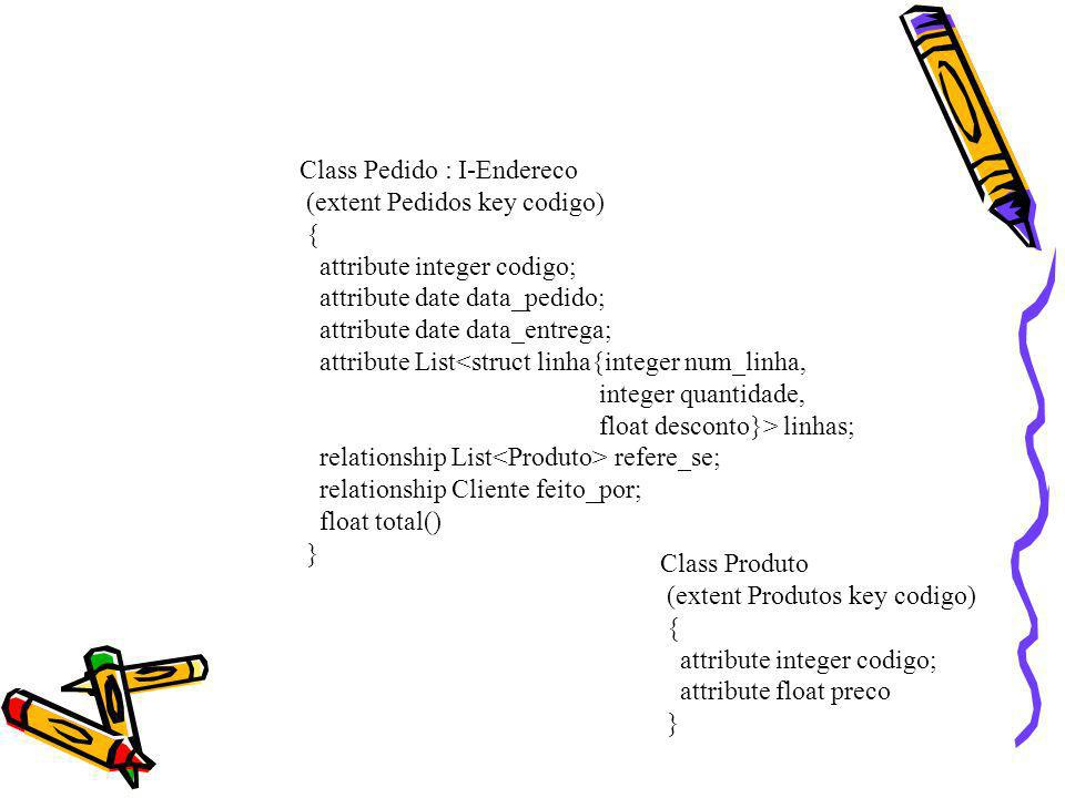 Class Pedido : I-Endereco (extent Pedidos key codigo) { attribute integer codigo; attribute date data_pedido; attribute date data_entrega; attribute L