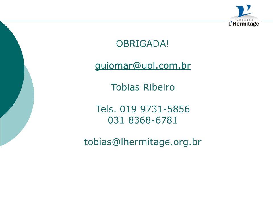 OBRIGADA! guiomar@uol.com.br Tobias Ribeiro Tels. 019 9731-5856 031 8368-6781 tobias@lhermitage.org.br