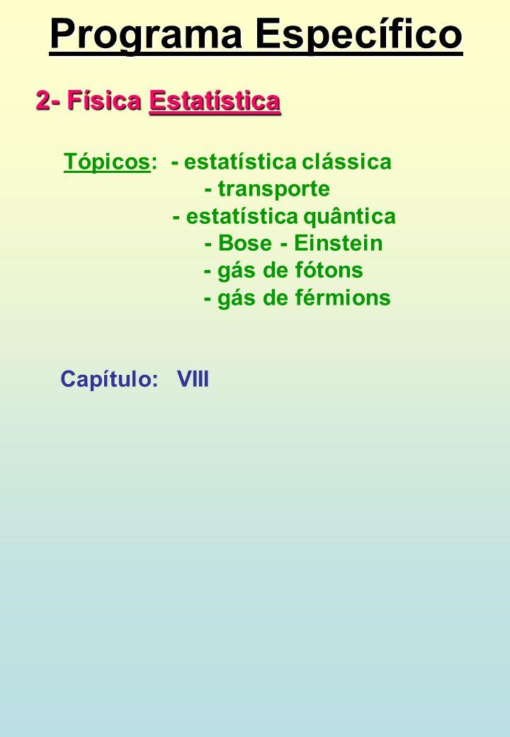 Programa Específico 2- Física Estatística Tópicos: - estatística clássica - transporte - estatística quântica - Bose - Einstein - gás de fótons - gás