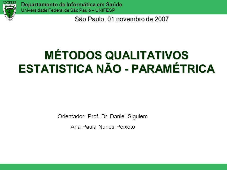 Departamento de Informática em Saúde Universidade Federal de São Paulo – UNIFESP UNIFESP MÉTODOS QUALITATIVOS ESTATISTICA NÃO - PARAMÉTRICA São Paulo,