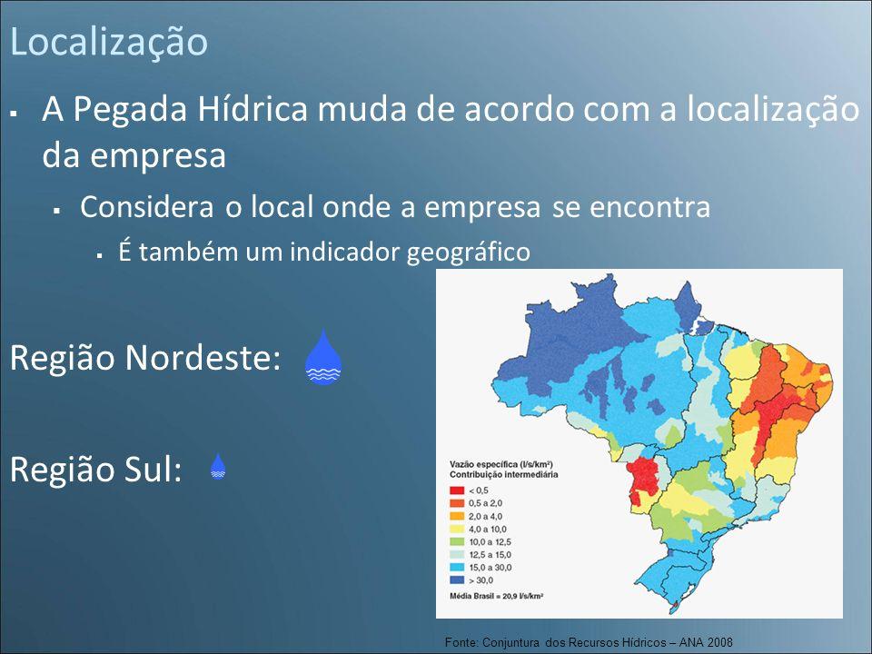 Localização A Pegada Hídrica muda de acordo com a localização da empresa Considera o local onde a empresa se encontra É também um indicador geográfico