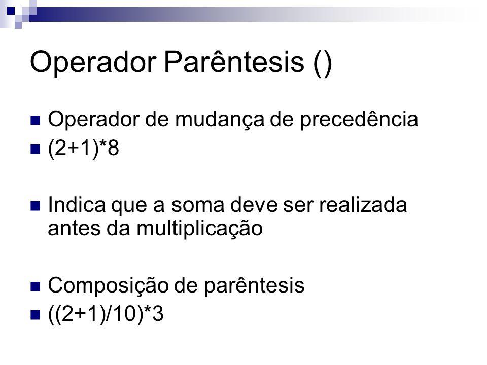 Operador Parêntesis () Operador de mudança de precedência (2+1)*8 Indica que a soma deve ser realizada antes da multiplicação Composição de parêntesis