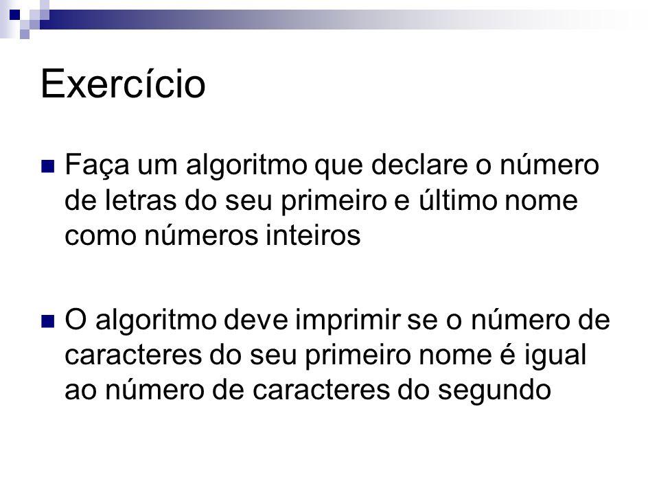 Exercício Faça um algoritmo que declare o número de letras do seu primeiro e último nome como números inteiros O algoritmo deve imprimir se o número d