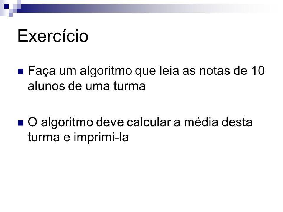 Exercício Faça um algoritmo que leia as notas de 10 alunos de uma turma O algoritmo deve calcular a média desta turma e imprimi-la