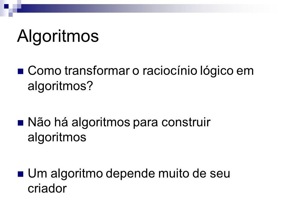 Algoritmo imprimeLógico() Inicio Inteiro int1=3 Inteiro int2=5 Lógico log = int1== int2 imprimir log Fim