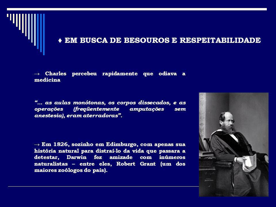 EM BUSCA DE BESOUROS E RESPEITABILIDADE Charles percebeu rapidamente que odiava a medicina... as aulas monótonas, os corpos dissecados, e as operações