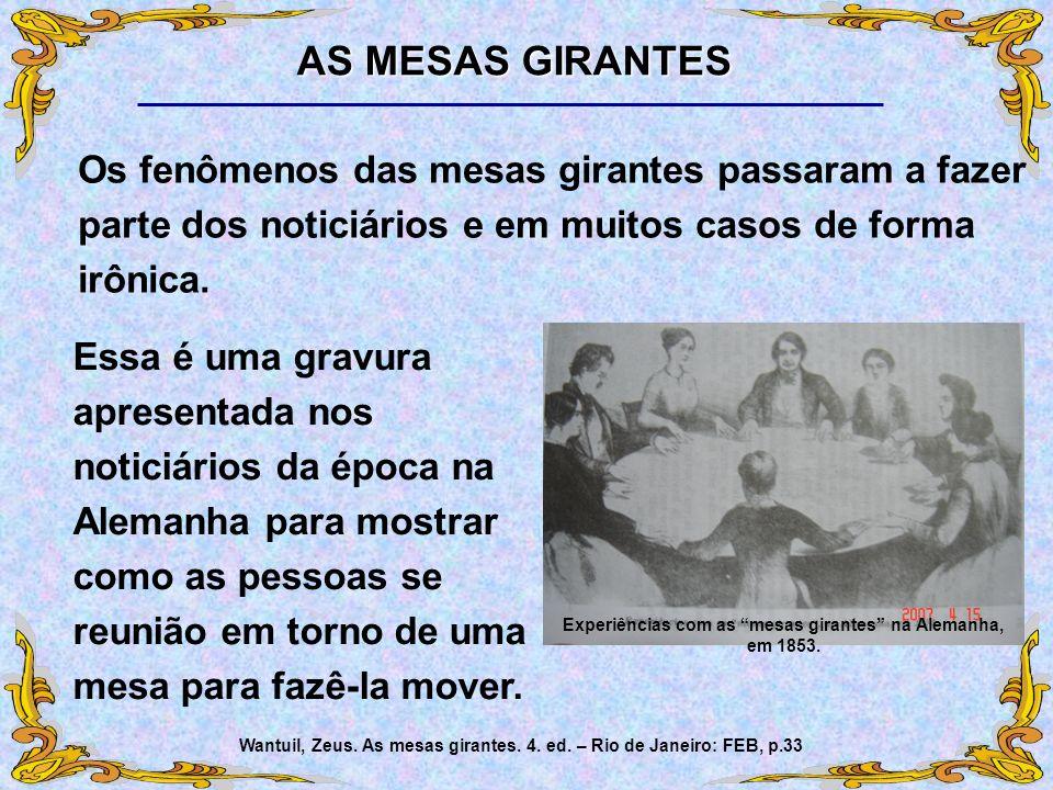 Wantuil, Zeus. As mesas girantes. 4. ed. – Rio de Janeiro: FEB, p.33 Experiências com as mesas girantes na Alemanha, em 1853. Essa é uma gravura apres