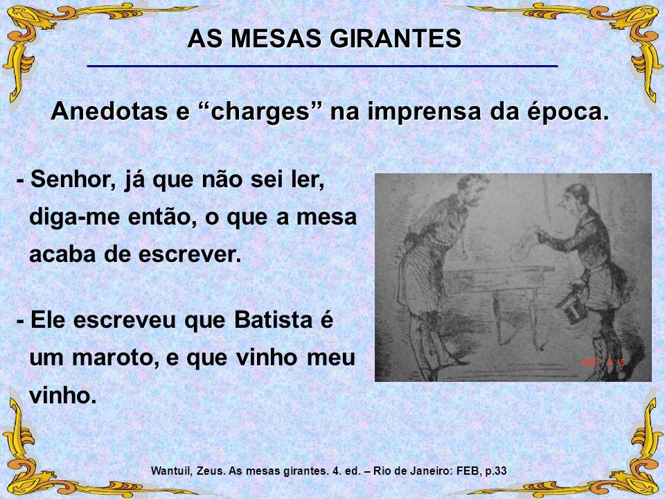 AS MESAS GIRANTES Wantuil, Zeus. As mesas girantes. 4. ed. – Rio de Janeiro: FEB, p.33 - Senhor, já que não sei ler, diga-me então, o que a mesa acaba
