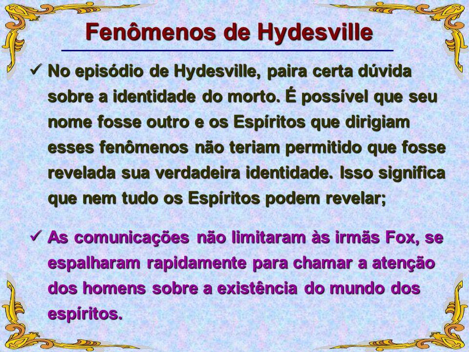 Fenômenos de Hydesville No episódio de Hydesville, paira certa dúvida sobre a identidade do morto. É possível que seu nome fosse outro e os Espíritos