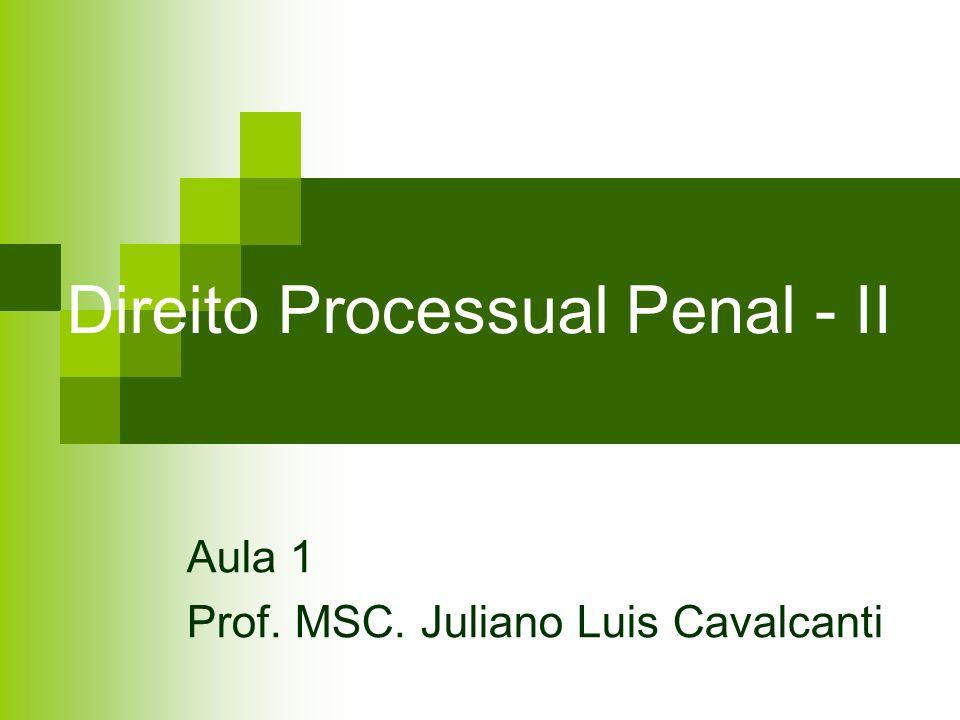 Direito Processual Penal - II Aula 1 Prof. MSC. Juliano Luis Cavalcanti