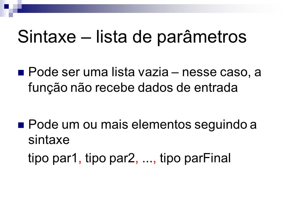 Sintaxe – lista de parâmetros Pode ser uma lista vazia – nesse caso, a função não recebe dados de entrada Pode um ou mais elementos seguindo a sintaxe