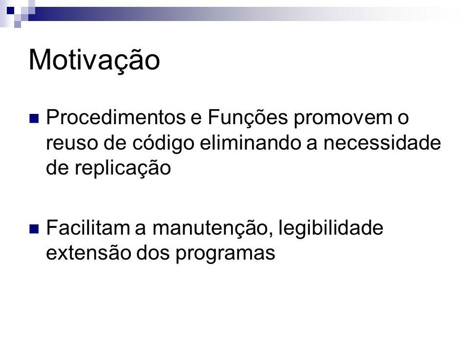 Motivação Redução clara no tamanho do código Exemplo 1 = 5 slides Exemplo 2 = 3 slides Aumento da legibilidade – todas as funcionalidades do programa estão em um único slide