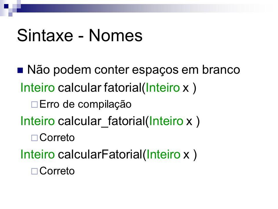 Sintaxe - Nomes Não podem conter espaços em branco Inteiro calcular fatorial(Inteiro x ) Erro de compilação Inteiro calcular_fatorial(Inteiro x ) Corr