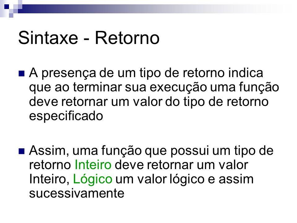 Sintaxe - Retorno A presença de um tipo de retorno indica que ao terminar sua execução uma função deve retornar um valor do tipo de retorno especifica
