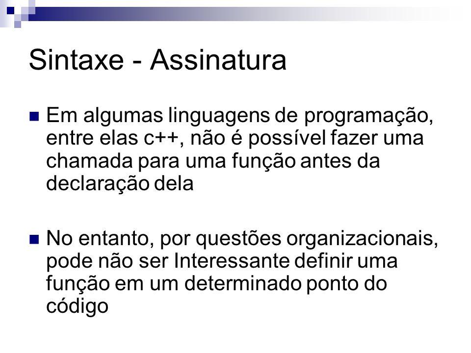 Sintaxe - Assinatura Em algumas linguagens de programação, entre elas c++, não é possível fazer uma chamada para uma função antes da declaração dela N