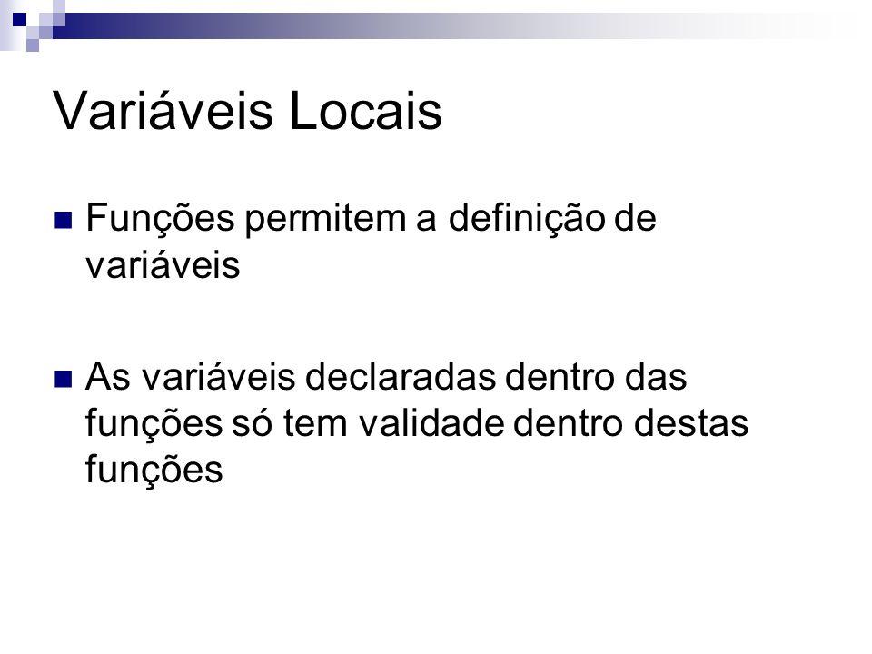Variáveis Locais Funções permitem a definição de variáveis As variáveis declaradas dentro das funções só tem validade dentro destas funções