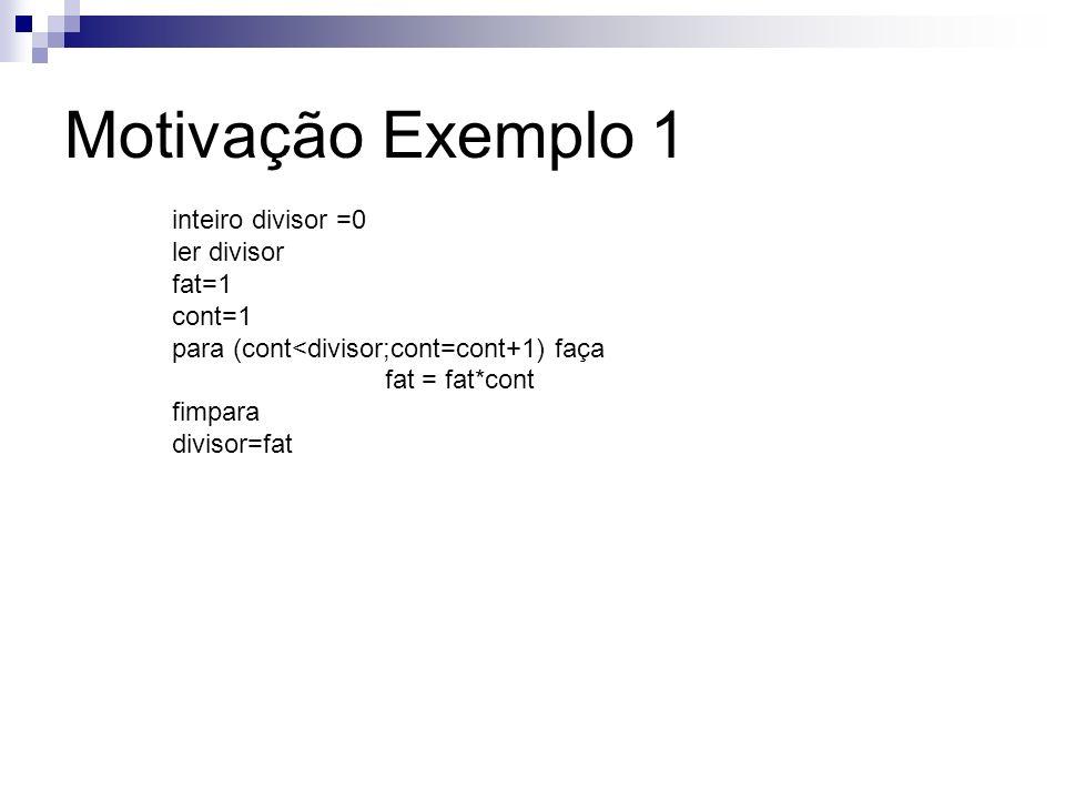 Algoritmo testeComFunção () início inteiro base=0 ler base base = fatorial(base) inteiro expoente =0 ler expoente expoente = fatorial (expoente) Como Funciona?