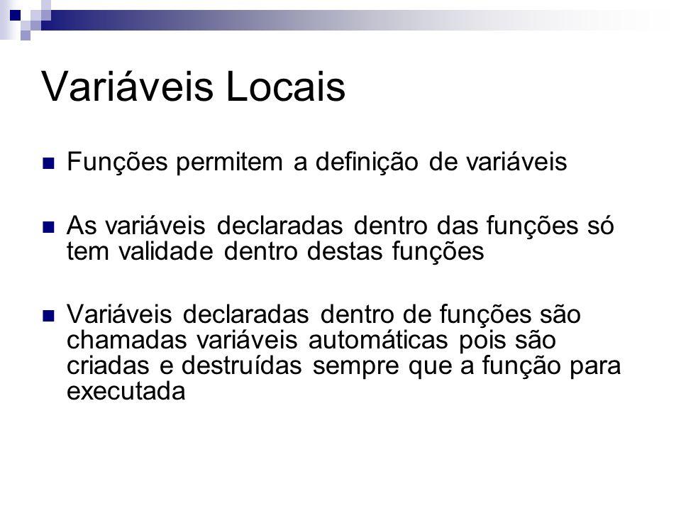 Variáveis Locais Funções permitem a definição de variáveis As variáveis declaradas dentro das funções só tem validade dentro destas funções Variáveis