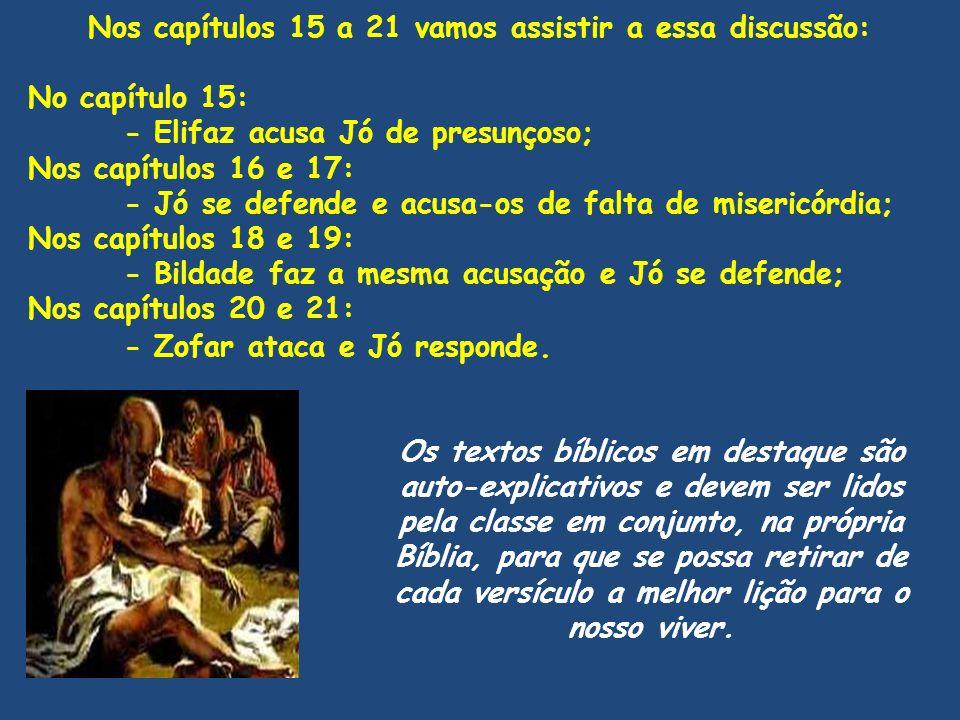 Jó 15 - Elifaz acusa Jó de presunçoso (alguns versículos em destaque para leitura alternada) [4] Na verdade tu destróis a reverência, e impedes a meditação diante de Deus.