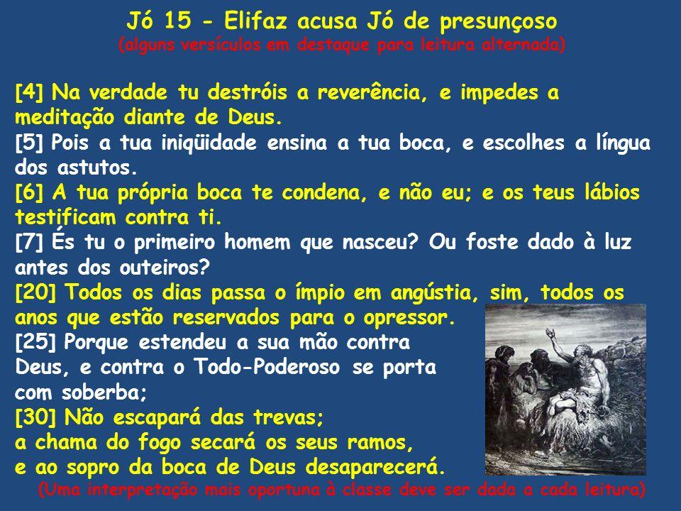 Jó 15 - Elifaz acusa Jó de presunçoso (alguns versículos em destaque para leitura alternada) [4] Na verdade tu destróis a reverência, e impedes a medi