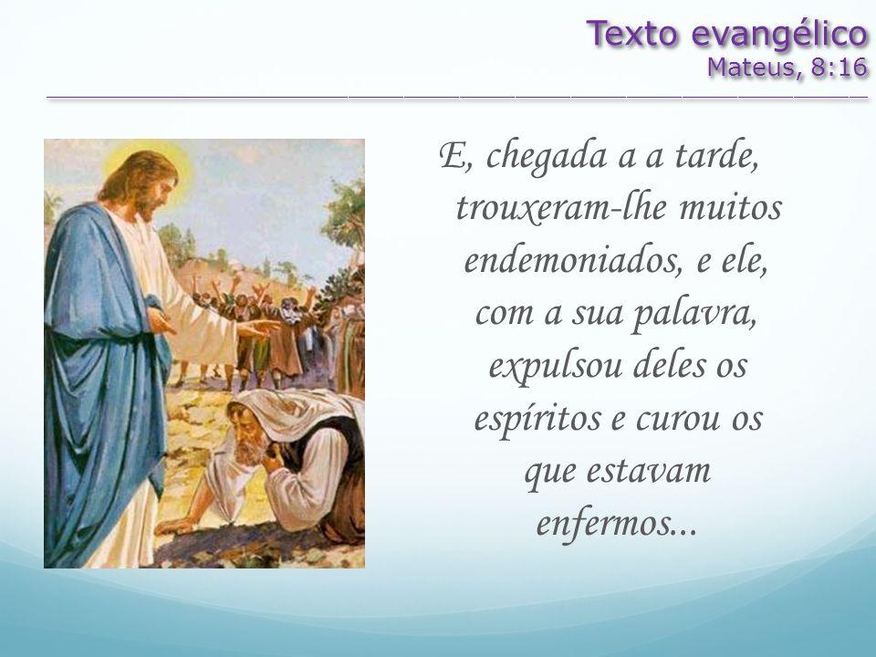 Texto evangélico Mateus, 8:16 _________________________________________________________________________________________ Texto evangélico Mateus, 8:16