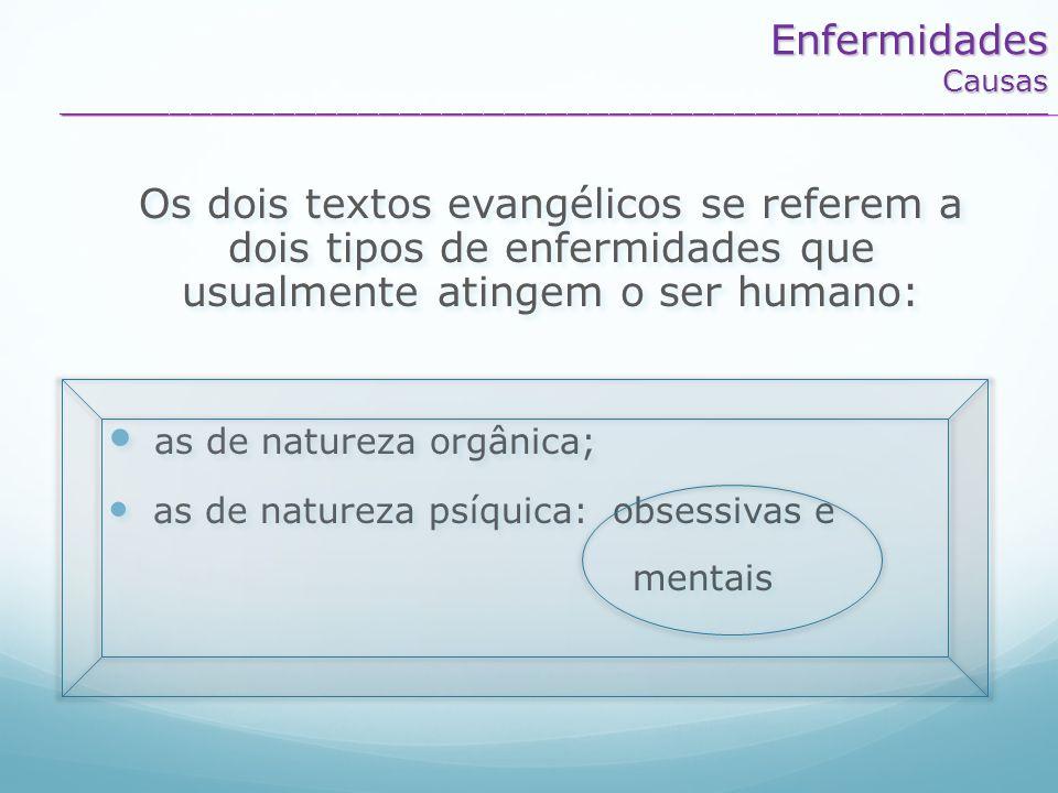 Os dois textos evangélicos se referem a dois tipos de enfermidades que usualmente atingem o ser humano: as de natureza orgânica; as de natureza psíqui