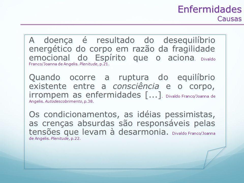 A doença é resultado do desequilíbrio energético do corpo em razão da fragilidade emocional do Espírito que o aciona. Divaldo Franco/Joanna de Angelis