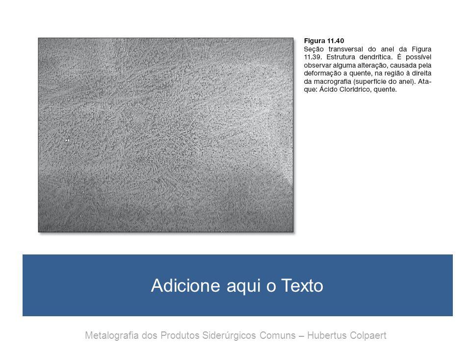 Adicione aqui o Texto Metalografia dos Produtos Siderúrgicos Comuns – Hubertus Colpaert