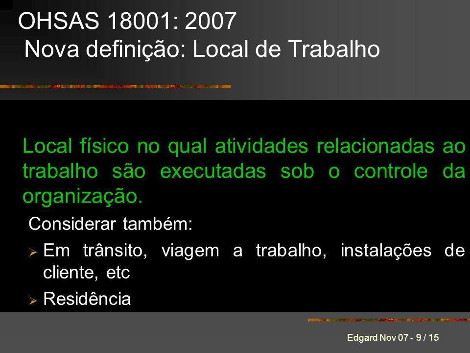 Edgard Nov 07 - 9 / 15 Local físico no qual atividades relacionadas ao trabalho são executadas sob o controle da organização. Considerar também: Em tr