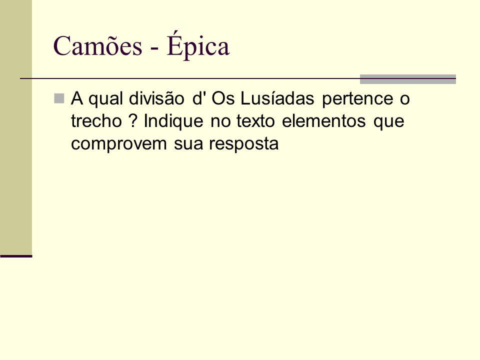 Camões - Épica A qual divisão d' Os Lusíadas pertence o trecho ? Indique no texto elementos que comprovem sua resposta