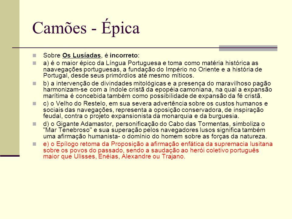 Camões - Épica Sobre Os Lusíadas, é incorreto: a) é o maior épico da Língua Portuguesa e toma como matéria histórica as naavegações portuguesas, a fun