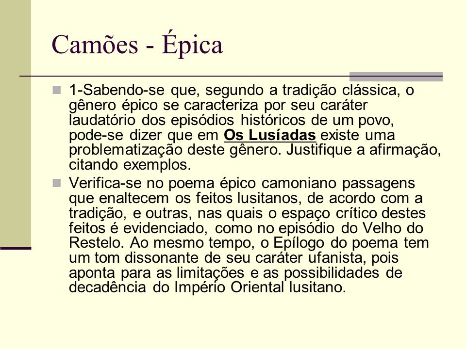 Camões - Épica 1-Sabendo-se que, segundo a tradição clássica, o gênero épico se caracteriza por seu caráter laudatório dos episódios históricos de um