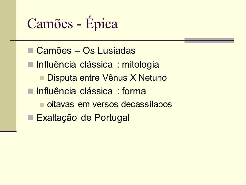 Camões - Épica Camões – Os Lusíadas Influência clássica : mitologia Disputa entre Vênus X Netuno Influência clássica : forma oitavas em versos decassí