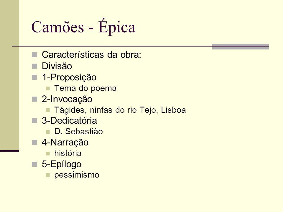 Camões - Épica Características da obra: Divisão 1-Proposição Tema do poema 2-Invocação Tágides, ninfas do rio Tejo, Lisboa 3-Dedicatória D. Sebastião