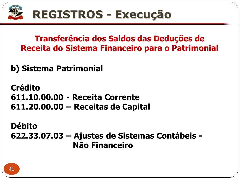 41 X REGISTROS - Execução Transferência dos Saldos das Deduções de Receita do Sistema Financeiro para o Patrimonial b) Sistema Patrimonial Crédito 611