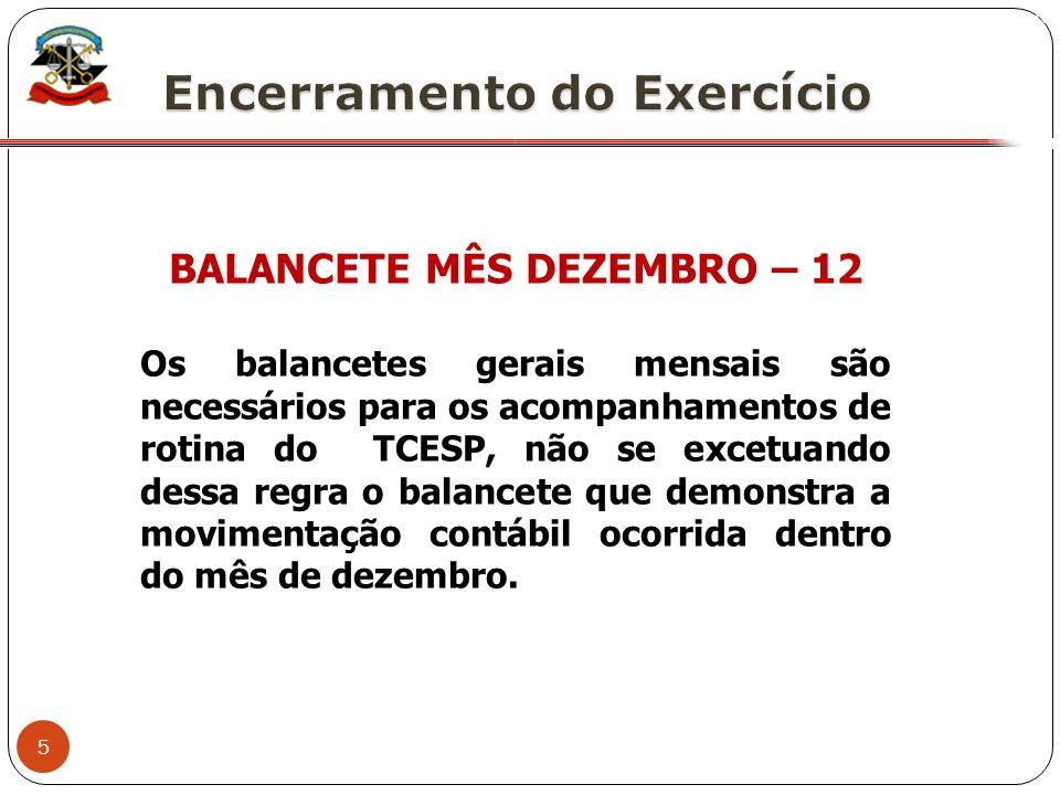 5 X BALANCETE MÊS DEZEMBRO – 12 Os balancetes gerais mensais são necessários para os acompanhamentos de rotina do TCESP, não se excetuando dessa regra