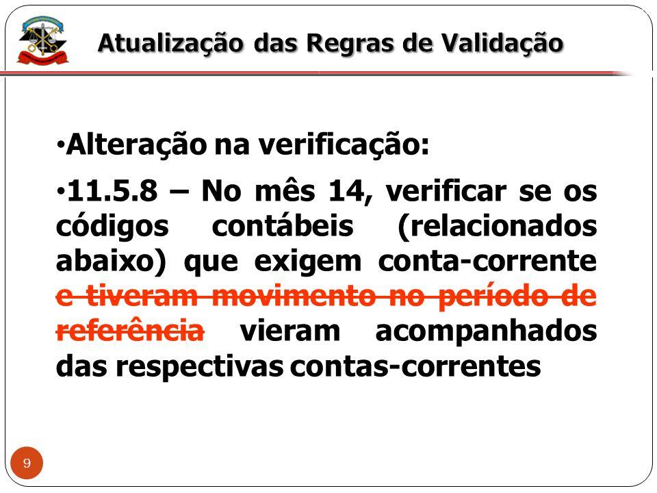 9 X Alteração na verificação: 11.5.8 – No mês 14, verificar se os códigos contábeis (relacionados abaixo) que exigem conta-corrente e tiveram moviment