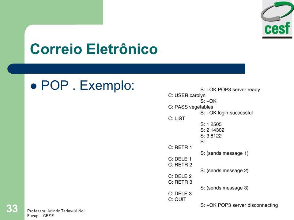 Professor: Arlindo Tadayuki Noji Instituto de Ensino Superior Fucapi - CESF 33 Correio Eletrônico POP. Exemplo: