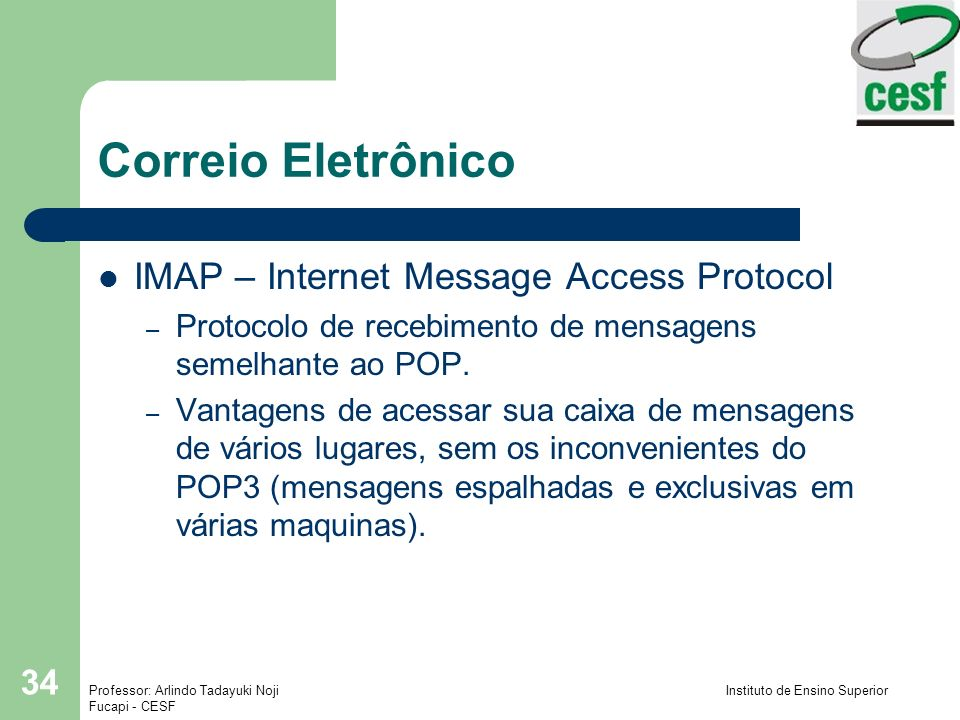 Professor: Arlindo Tadayuki Noji Instituto de Ensino Superior Fucapi - CESF 34 Correio Eletrônico IMAP – Internet Message Access Protocol – Protocolo