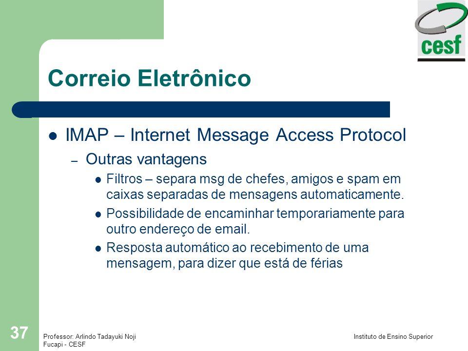 Professor: Arlindo Tadayuki Noji Instituto de Ensino Superior Fucapi - CESF 37 Correio Eletrônico IMAP – Internet Message Access Protocol – Outras van