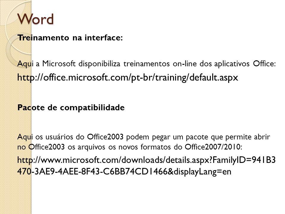 Word Treinamento na interface: Aqui a Microsoft disponibiliza treinamentos on-line dos aplicativos Office: http://office.microsoft.com/pt-br/training/