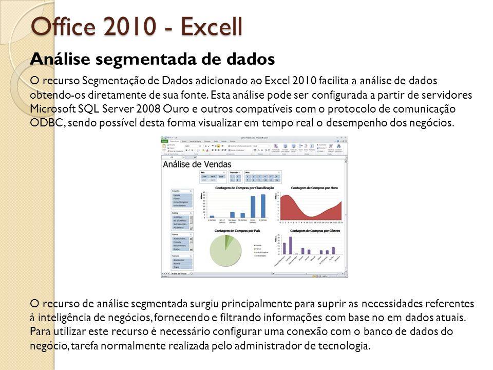Office 2010 - Excell Análise segmentada de dados O recurso Segmentação de Dados adicionado ao Excel 2010 facilita a análise de dados obtendo-os direta