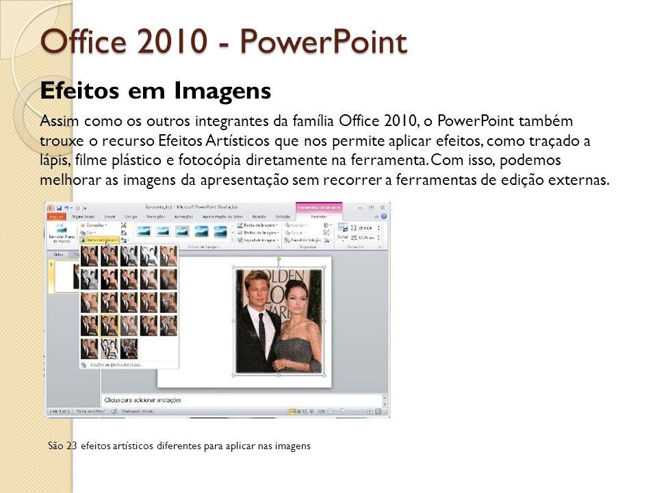 Office 2010 - PowerPoint Efeitos em Imagens Assim como os outros integrantes da família Office 2010, o PowerPoint também trouxe o recurso Efeitos Artí
