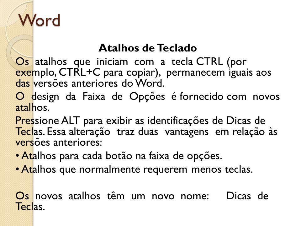 Word Atalhos de Teclado Pressione ALT para exibir as identificações de Dicas de Teclas para as guias da Faixa de Opções, o Botão Microsoft Office e a Barra de Ferramentas de Acesso Rápido.