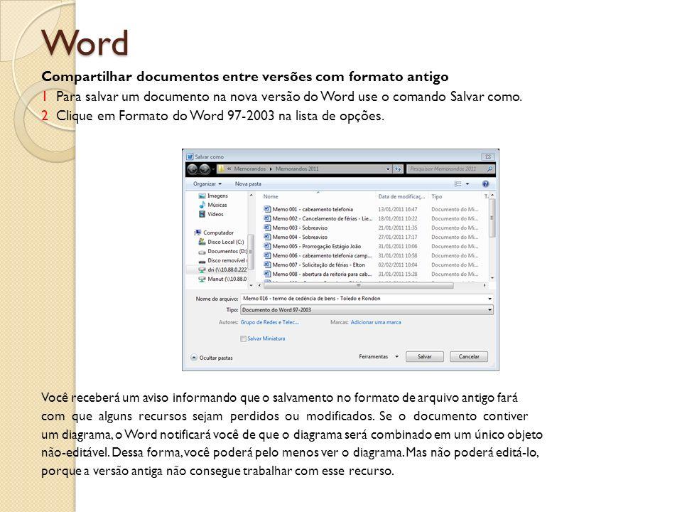 Word Compartilhar documentos entre versões com formato antigo 1 Para salvar um documento na nova versão do Word use o comando Salvar como. 2 Clique em