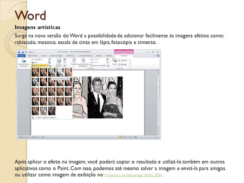 Word Imagens artísticas Surge na nova versão do Word a possibilidade de adicionar facilmente às imagens efeitos como: rabiscado, mosaico, escala de ci