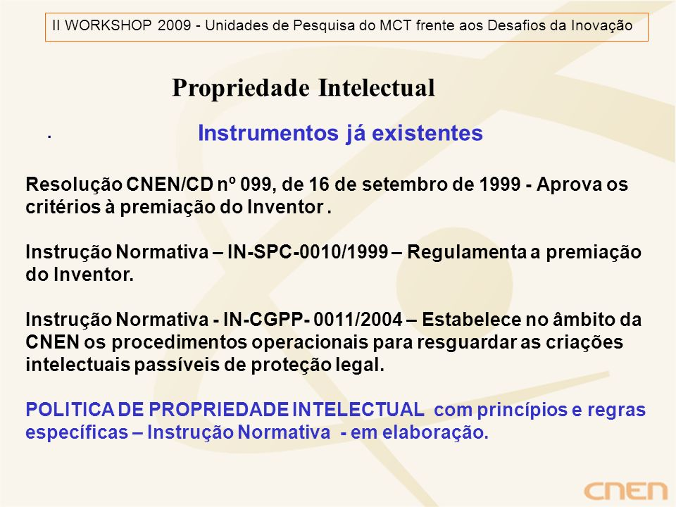 . Propriedade Intelectual Instrumentos já existentes Resolução CNEN/CD nº 099, de 16 de setembro de 1999 - Aprova os critérios à premiação do Inventor